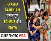 Taimur Ali Khan and Inaya Naumi Khemu celebrate Raksha Bandha. Their cute picture is a hit online. Watch the story.
